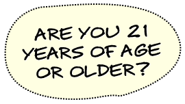 Are you 21 years of age or older?